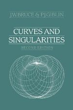 Curves and Singularities : A Geometrical Introduction to Singularity Theory - J. W. Bruce