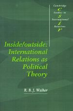 Inside/Outside : International Relations as Political Theory - R. B. J. Walker
