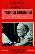 Ingmar Bergman : A Life in the Theater - Frederick J. Marker