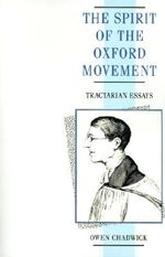 The Spirit of the Oxford Movement : Tractarian Essays - Owen Chadwick