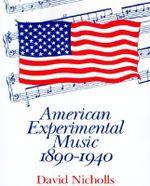 American Experimental Music 1890 -1940 - David Nicholls