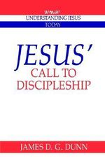 Jesus' Call to Discipleship : Understanding Jesus Today - James D. G. Dunn