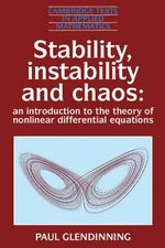 Stability, Instability and Chaos : An Introduction to the Theory of Nonlinear Differential Equations - Paul Glendinning