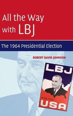 All the Way with LBJ : The 1964 Presidential Election - Robert David Johnson