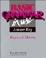 Basic Grammar in Use Answer key : Reference and Practice for Students of English - Raymond Murphy