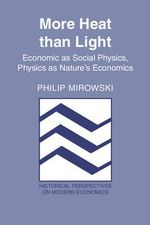 More Heat than Light : Economics as Social Physics, Physics as Nature's Economics - Philip Mirowski