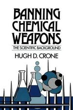 Banning Chemical Weapons : The Scientific Background - Hugh D. Crone