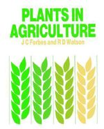 Plants in Agriculture - James C. Forbes