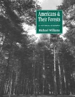 Americans and Their Forests : A Historical Geography - Michael Williams