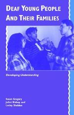 Deaf Young People and their Families : Developing Understanding - Susan Gregory