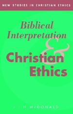 Biblical Interpretation and Christian Ethics - J. Ian.H. McDonald
