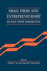Small Firms and Entrepreneurship : An East-West Perspective