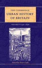 The Cambridge Urban History of Britain : 1540-1840 v.2