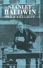 Stanley Baldwin : Conservative Leadership and National Values - Philip Williamson