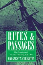 Rites and Passages : The Experience of American Whaling, 1830-1870 - Margaret S. Creighton