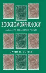Zoogeomorphology : Animals as Geomorphic Agents - David R. Butler