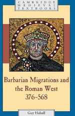Barbarian Migrations and the Roman West, 376-568 - Guy Halsall