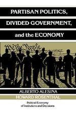 Partisan Politics, Divided Government, and the Economy : Political Economy of Institutions and Decisions - Alberto Alesina