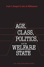 Age, Class, Politics, and the Welfare State - Fred C. Pampel