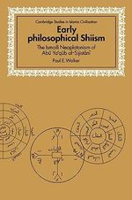 Early Philosophical Shiism : The Isma'ili Neoplatonism of Abu Ya'qub al-Sijistani - Paul E. Walker
