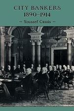 City Bankers, 1890-1914 - Youssef Cassis