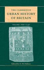 The Cambridge Urban History of Britain : 600-1540 v. 1