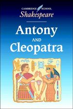 Antony and Cleopatra : Cambridge School Shakespeare - William Shakespeare