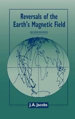 Reversals of the Earth's Magnetic Field - J.A. Jacobs