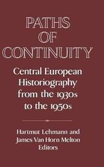Paths of Continuity : Central European Historiography from the 1930s to the 1950s