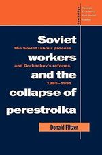Soviet Workers and the Collapse of Perestroika : The Soviet Labour Process and Gorbachev's Reforms, 1985-1991 - Donald A. Filtzer
