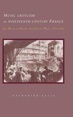 Music Criticism in Nineteenth-Century France : La Revue et gazette musicale de Paris 1834-80 - Katharine Ellis