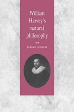 William Harvey's Natural Philosophy : Studies in a Literary Theme - Roger French