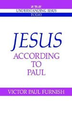 Jesus According to Paul : Understanding Jesus Today - Victor Paul Furnish