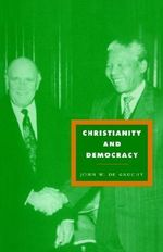 Christianity and Democracy : A Theology for a Just World Order - John W. De Gruchy