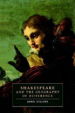 Shakespeare and the Geography of Difference : Four Central Themes - John Gillies