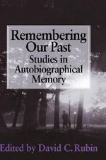 Remembering our Past : Studies in Autobiographical Memory