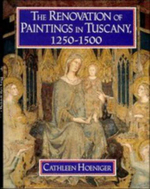 The Renovation of Paintings in Tuscany, 1250-1500 - Cathleen Hoeniger