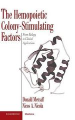 The Hemopoietic Colony-stimulating Factors : From Biology to Clinical Applications - Donald Metcalf