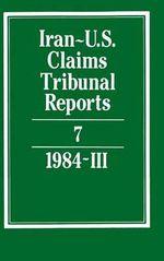 Iran-U.S. Claims Tribunal Reports : Volume 7: v. 7