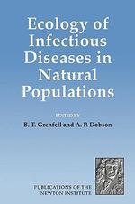 Ecology of Infectious Diseases in Natural Populations : Publications of the Newton Institute