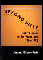 Beyond Piety : Critical Essays on the Visual Arts, 1986-1993 - Jeremy Gilbert-Rolfe