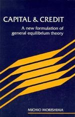 Capital and Credit : A New Formulation of General Equilibrium Theory - Michio Morishima