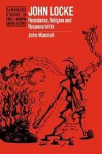 John Locke : Resistance, Religion and Responsibility - John Marshall