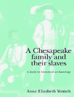 A Chesapeake Family and their Slaves : A Study in Historical Archaeology - Anne Elizabeth Yentsch