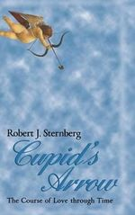 Cupid's Arrow : The Course of Love through Time - Robert J. Sternberg