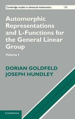 Automorphic Representations and L-Functions for the General Linear Group : Volume 1 - Dorian Goldfeld