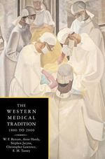 The Western Medical Tradition : 1800-2000 - William F. Bynum
