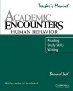 Academic Encounters : Human Behavior : Reading, Study Skills, Writing :  : High Intermediate to Low Advanced : Teacher's Manual - Bernard Seal