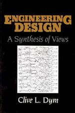 Engineering Design : A Synthesis of Views - Clive L. Dym