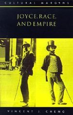 Joyce, Race, and Empire : Cultural Margins - Vincent John Cheng